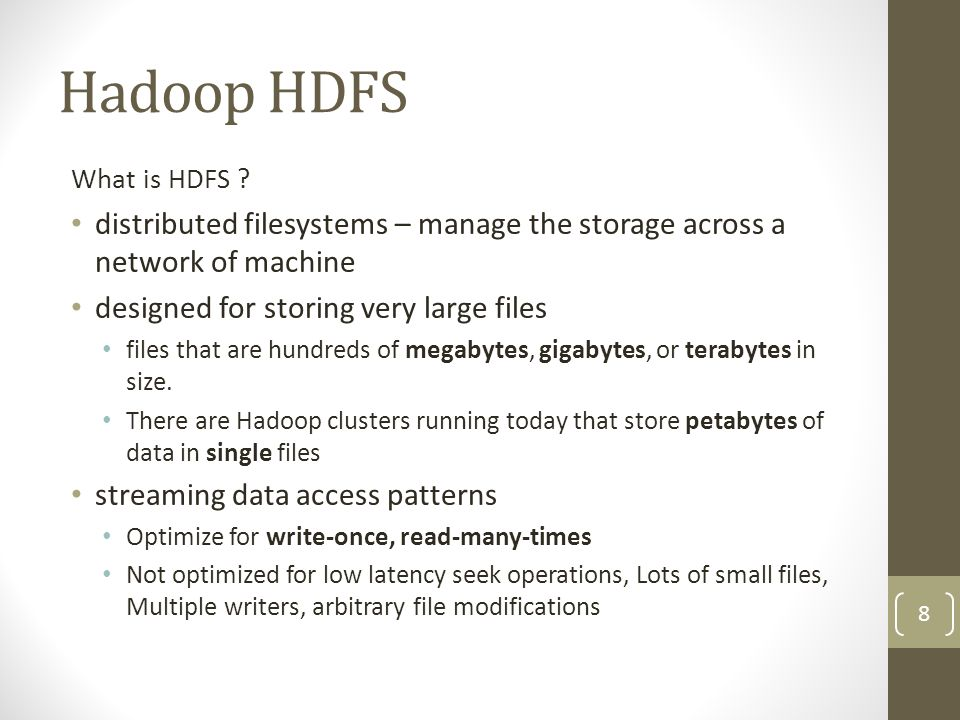Hadoop HDFS What is HDFS distributed filesystems – manage the storage across a network of machine.