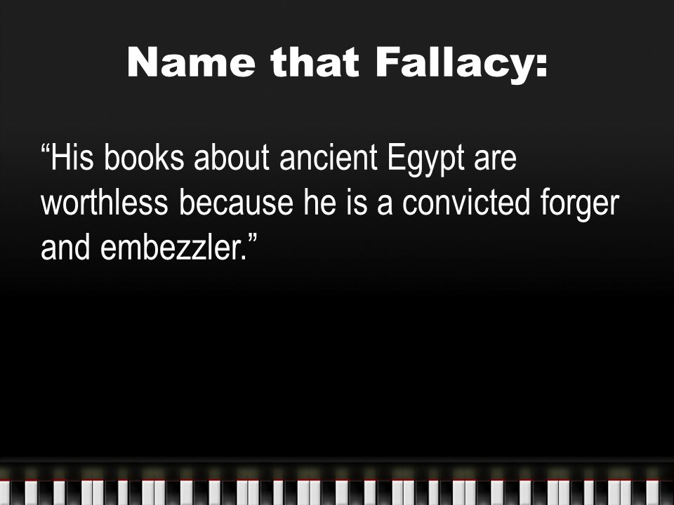 Name that Fallacy: His books about ancient Egypt are worthless because he is a convicted forger and embezzler.