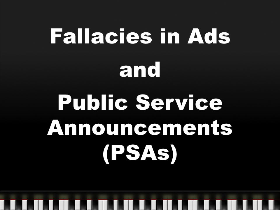 Fallacies in Ads and Public Service Announcements (PSAs)
