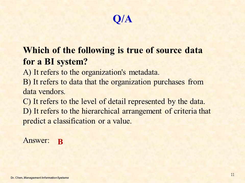Q/A Which of the following is true of source data for a BI system