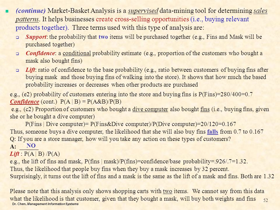 (continue) Market-Basket Analysis is a supervised data-mining tool for determining sales patterns. It helps businesses create cross-selling opportunities (i.e., buying relevant products together). Three terms used with this type of analysis are: