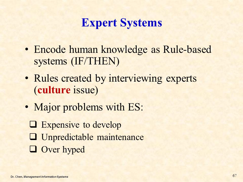 Expert Systems Encode human knowledge as Rule-based systems (IF/THEN)