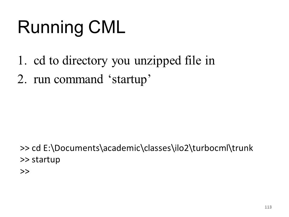 Running CML cd to directory you unzipped file in run command 'startup'