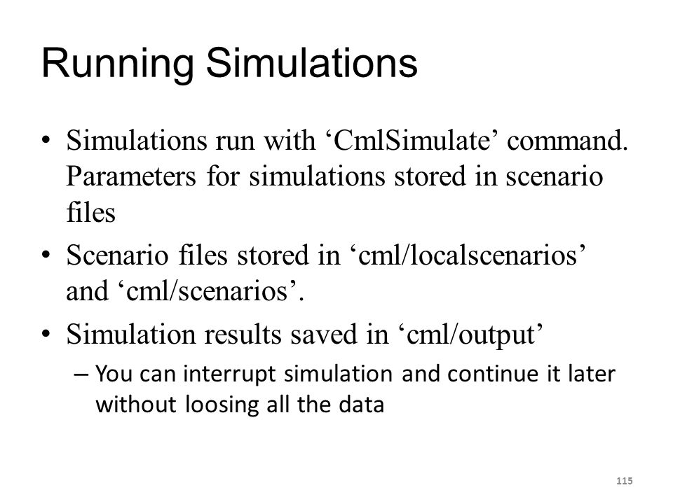 Running Simulations Simulations run with 'CmlSimulate' command. Parameters for simulations stored in scenario files.