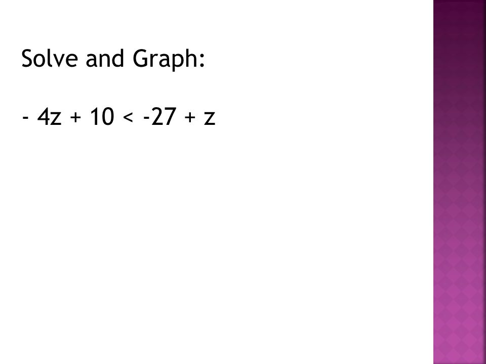 Solve and Graph: - 4z + 10 < -27 + z
