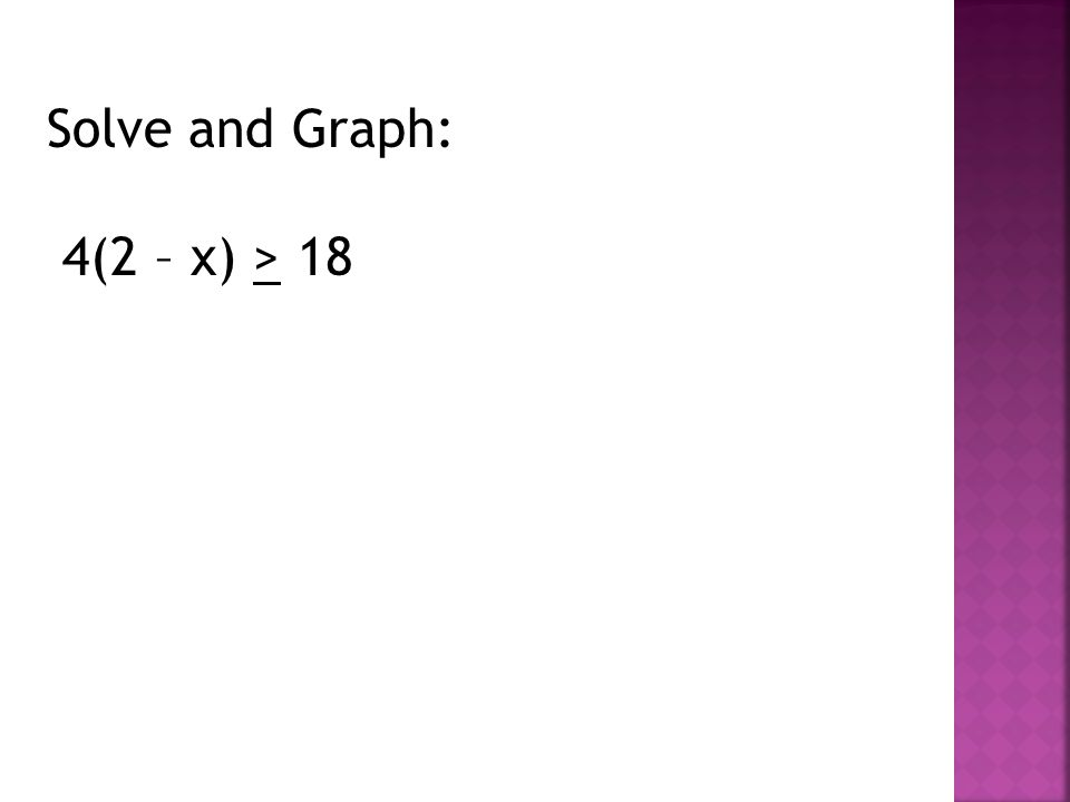 Solve and Graph: 4(2 – x) > 18
