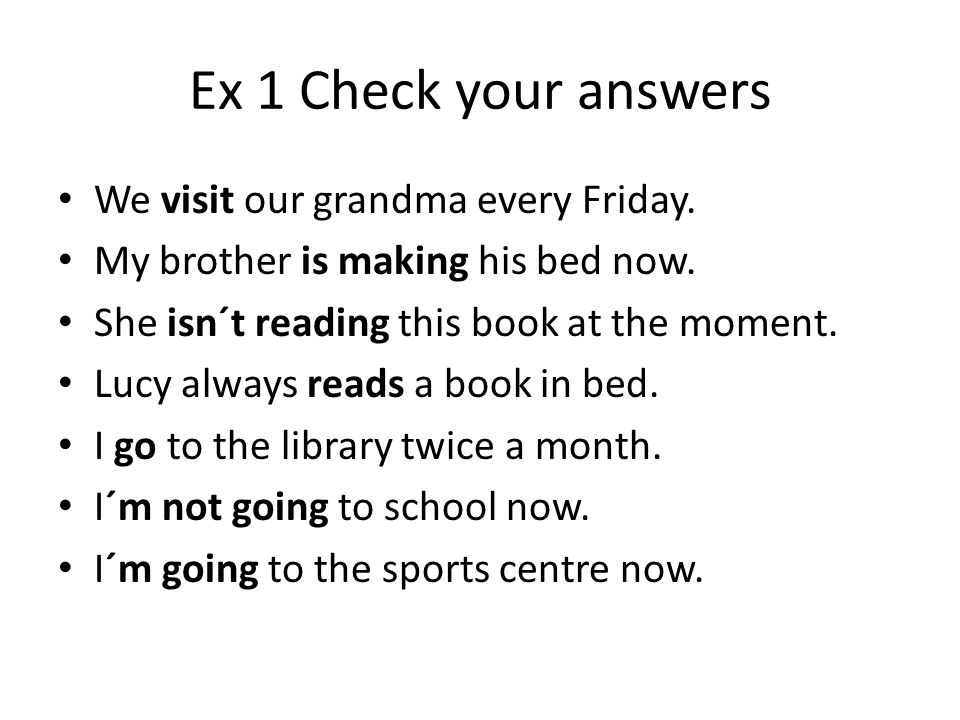 Ex 1 Check your answers We visit our grandma every Friday.