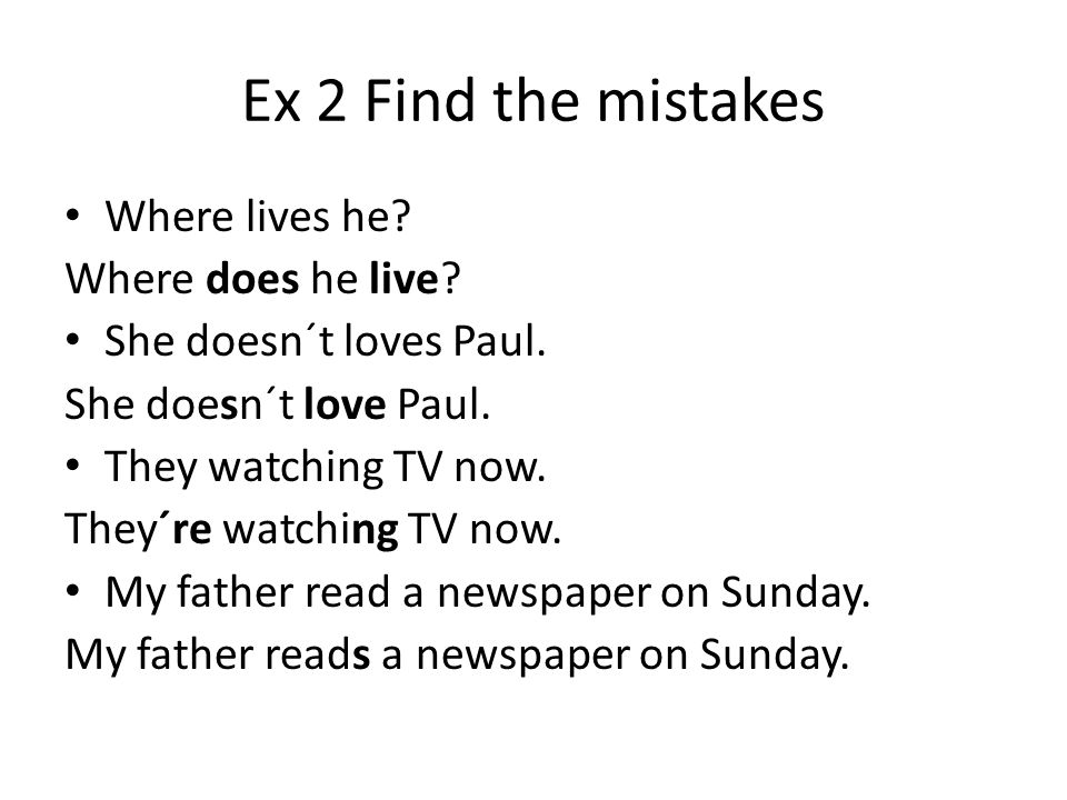 Ex 2 Find the mistakes Where lives he Where does he live