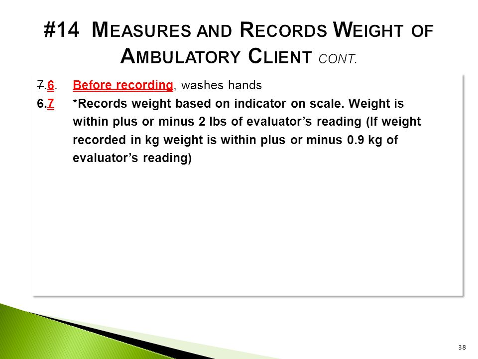 #14 Measures and Records Weight of Ambulatory Client cont.