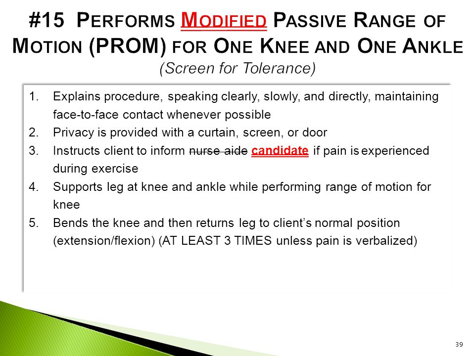 #15 Performs Modified Passive Range of Motion (PROM) for One Knee and One Ankle (Screen for Tolerance)