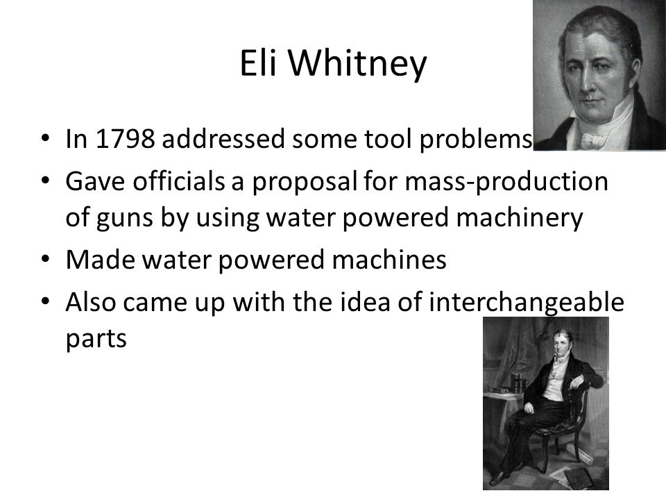 Eli Whitney In 1798 addressed some tool problems
