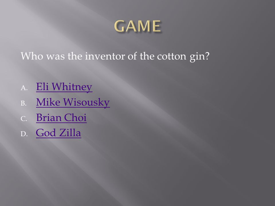 GAME Who was the inventor of the cotton gin Eli Whitney Mike Wisousky