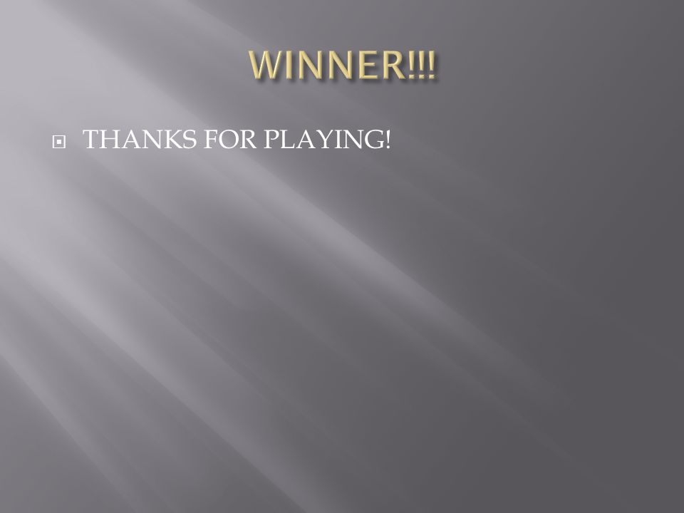 WINNER!!! THANKS FOR PLAYING!