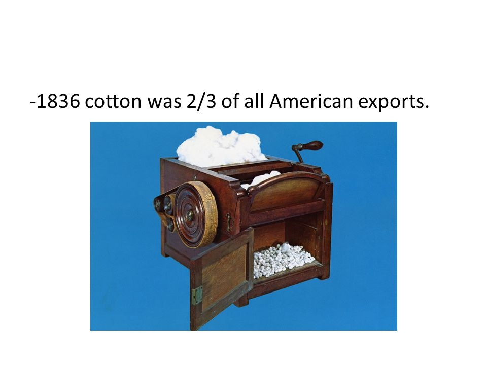-1836 cotton was 2/3 of all American exports.