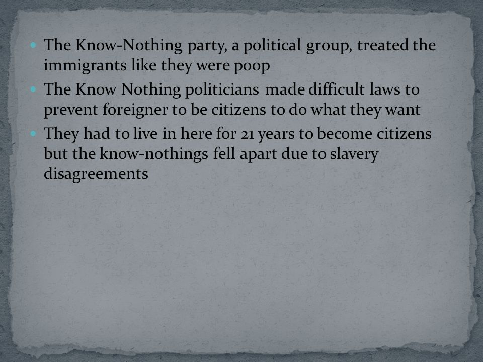 The Know-Nothing party, a political group, treated the immigrants like they were poop