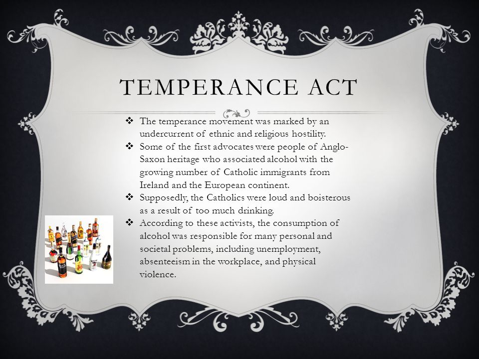 Temperance Act The temperance movement was marked by an undercurrent of ethnic and religious hostility.