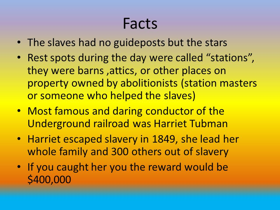 Facts The slaves had no guideposts but the stars