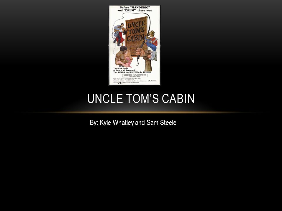 Uncle Tom's Cabin By: Kyle Whatley and Sam Steele