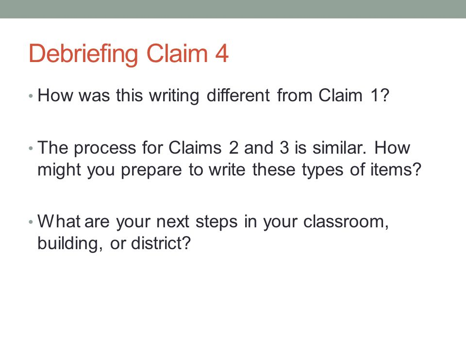 Debriefing Claim 4 How was this writing different from Claim 1