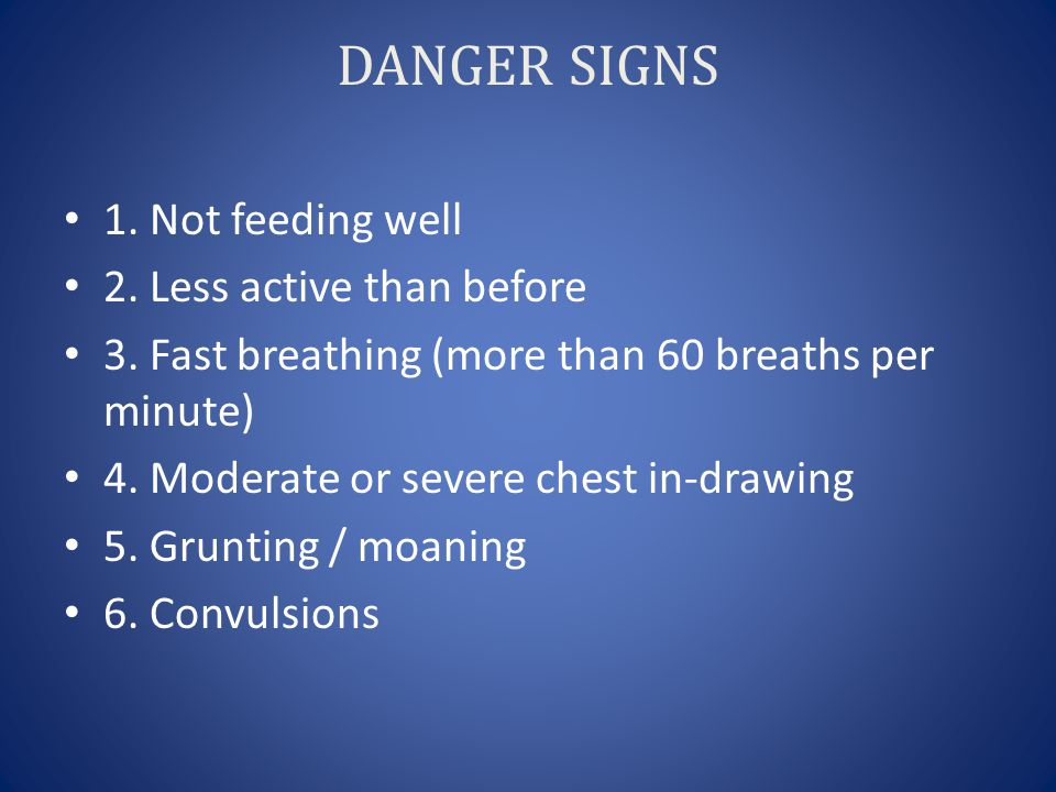 DANGER SIGNS 1. Not feeding well 2. Less active than before