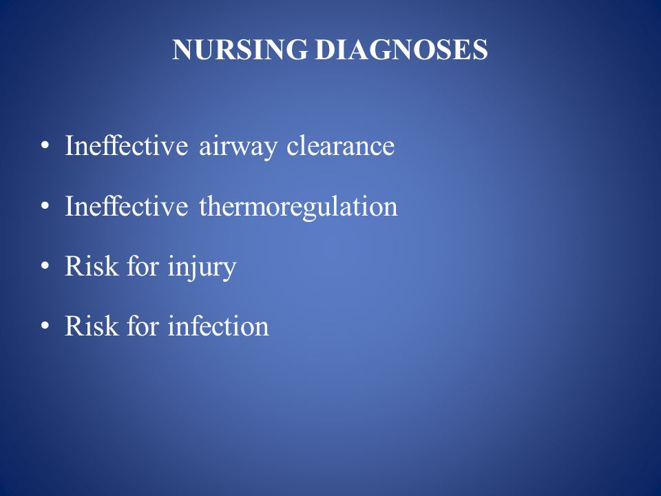 NURSING DIAGNOSES Ineffective airway clearance. Ineffective thermoregulation.