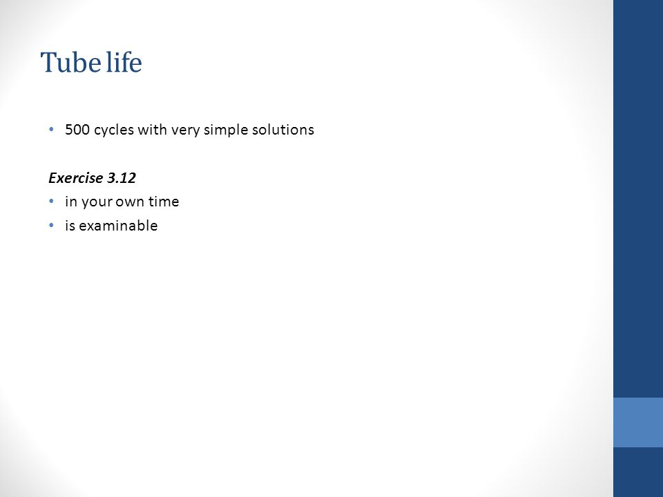 Tube life 500 cycles with very simple solutions Exercise 3.12