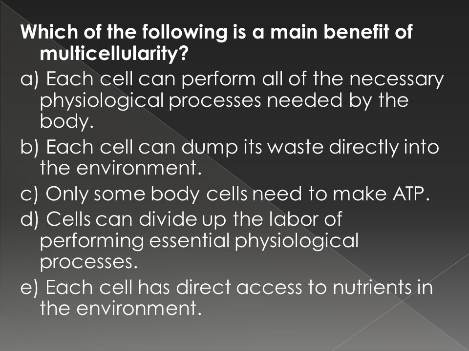 Which of the following is a main benefit of multicellularity