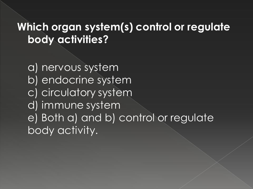Which organ system(s) control or regulate body activities