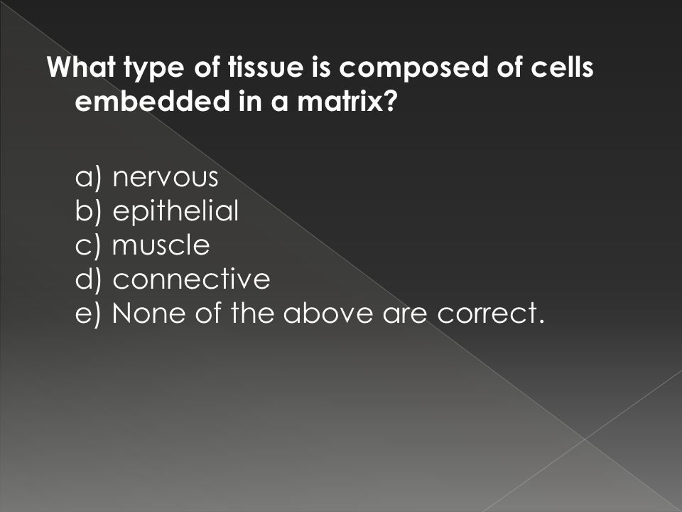 What type of tissue is composed of cells embedded in a matrix