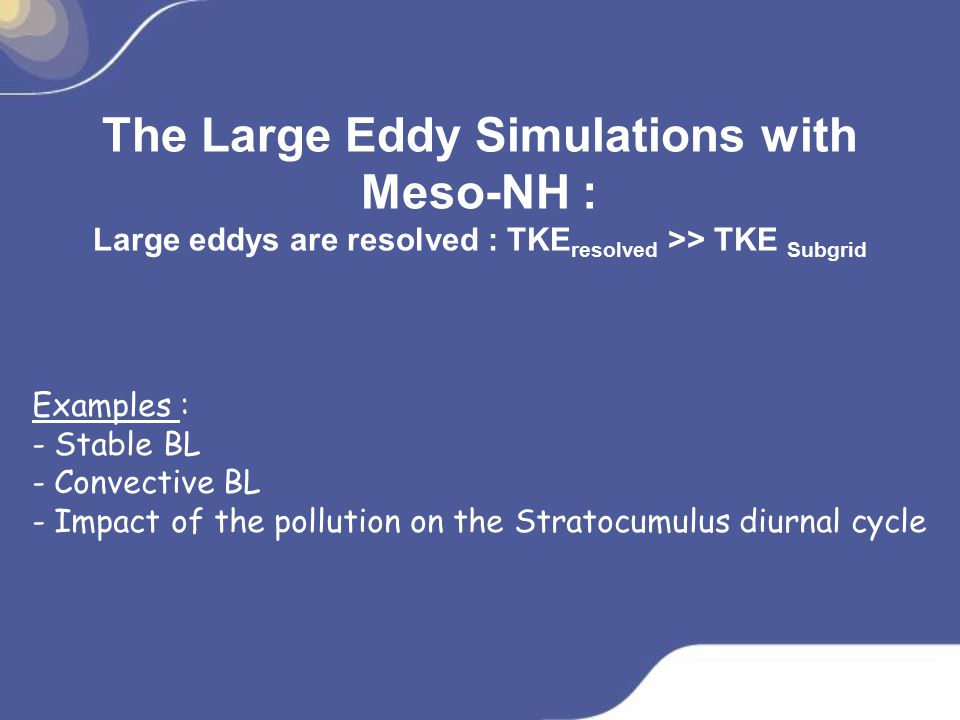 The Large Eddy Simulations with Meso-NH : Large eddys are resolved : TKEresolved >> TKE Subgrid Examples :