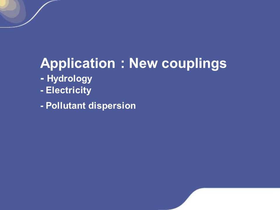 Application : New couplings - Hydrology - Electricity - Pollutant dispersion