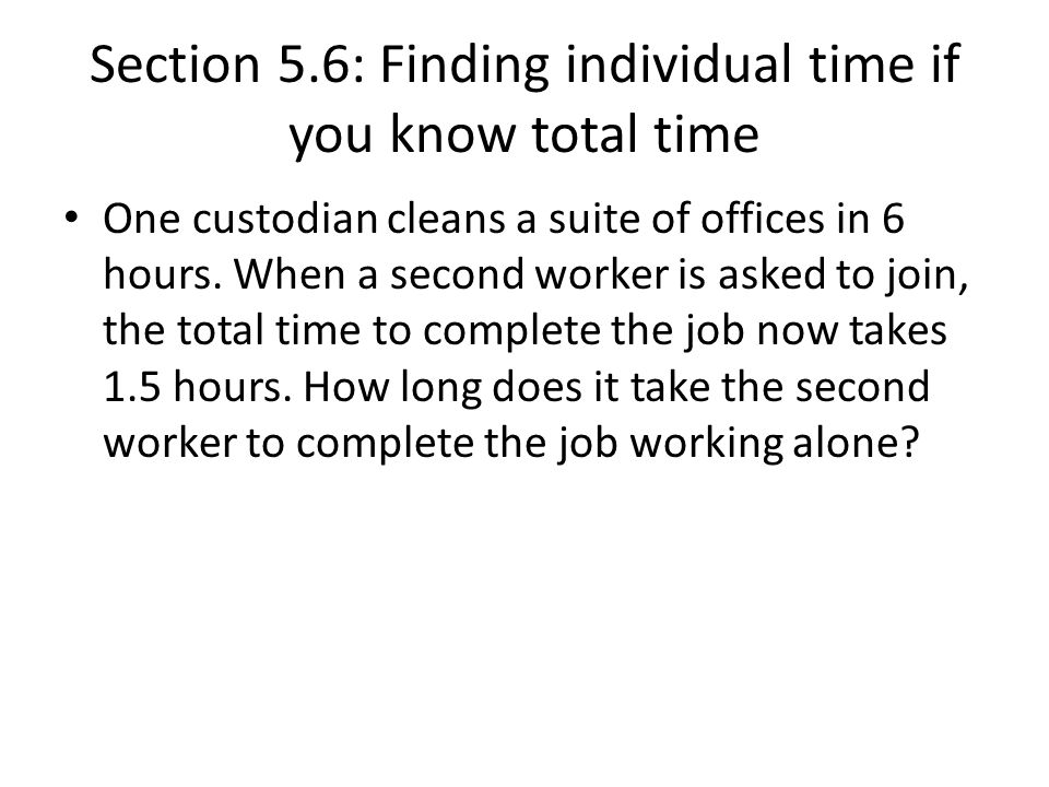 Section 5.6: Finding individual time if you know total time