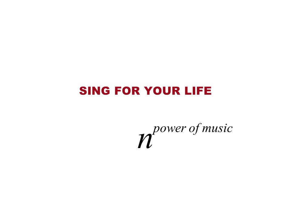 SING FOR YOUR LIFE power of music n