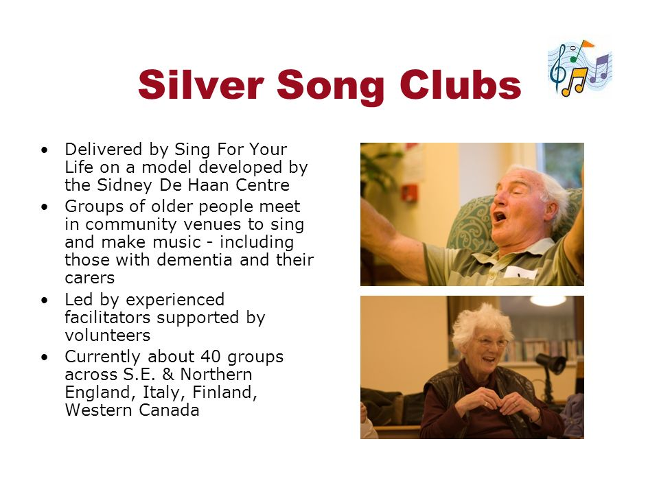 Silver Song Clubs Delivered by Sing For Your Life on a model developed by the Sidney De Haan Centre.