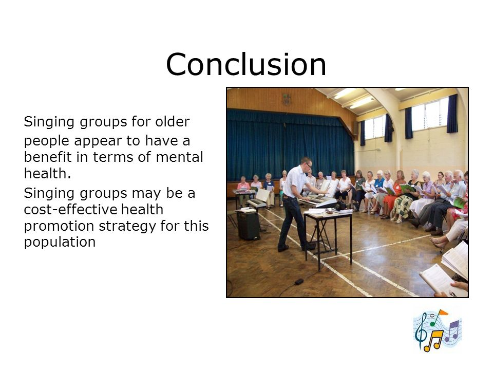 Conclusion Singing groups for older people appear to have a benefit in terms of mental health.