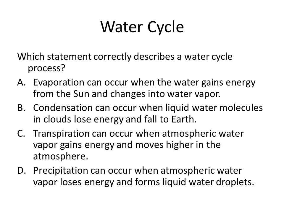 Water Cycle Which statement correctly describes a water cycle process