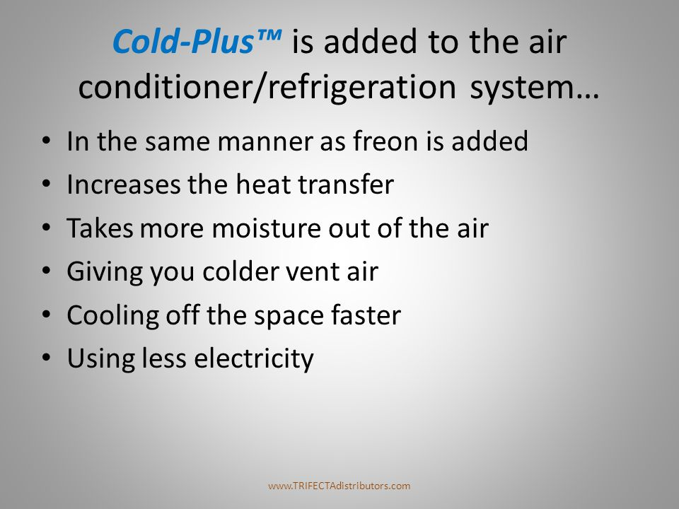 Cold-Plus™ is added to the air conditioner/refrigeration system…