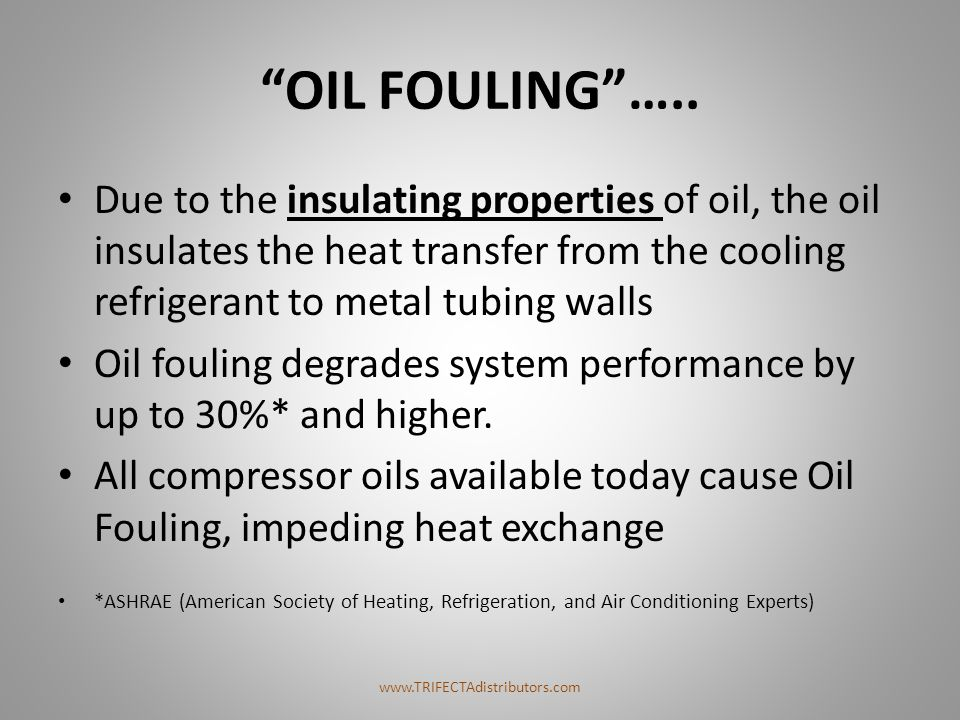 OIL FOULING ….. Due to the insulating properties of oil, the oil insulates the heat transfer from the cooling refrigerant to metal tubing walls.