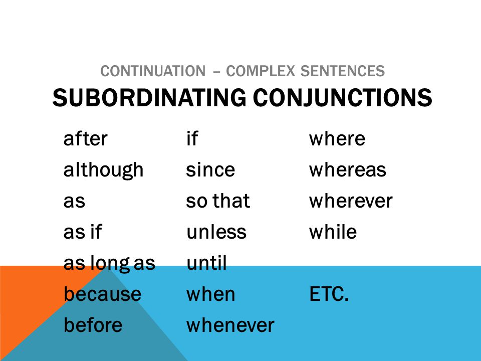 CONTINUATION – COMPLEX SENTENCES Subordinating Conjunctions