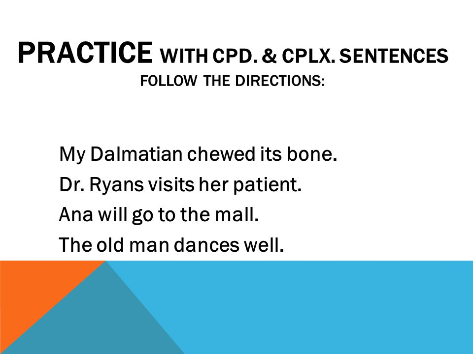 PRACTICE with Cpd. & cplx. sentences Follow the directions: