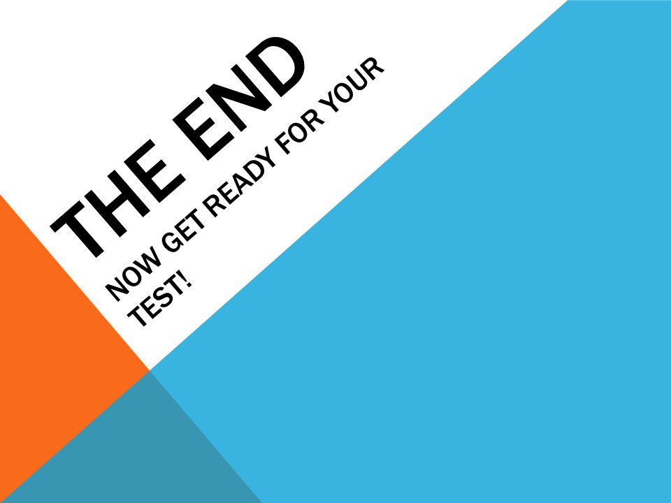 THE END now get ready for your test!
