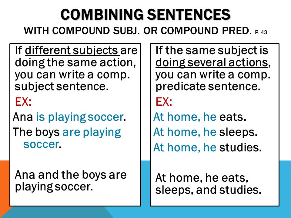 Combining Sentences with Compound Subj. OR compound pred. p. 43