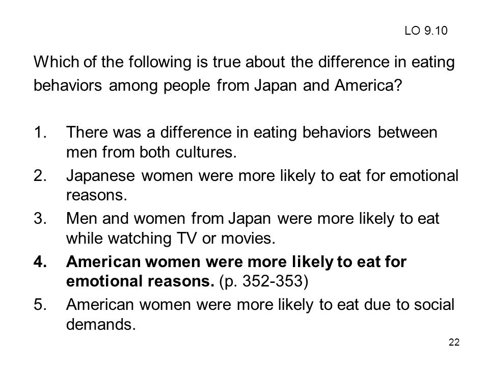 Which of the following is true about the difference in eating