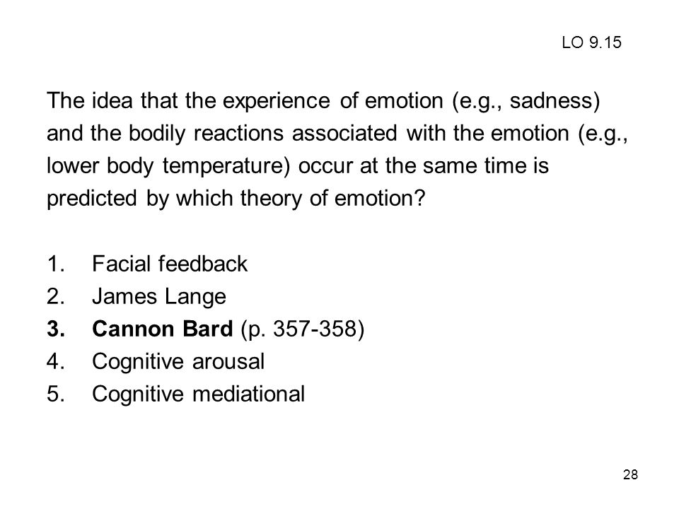 The idea that the experience of emotion (e.g., sadness)