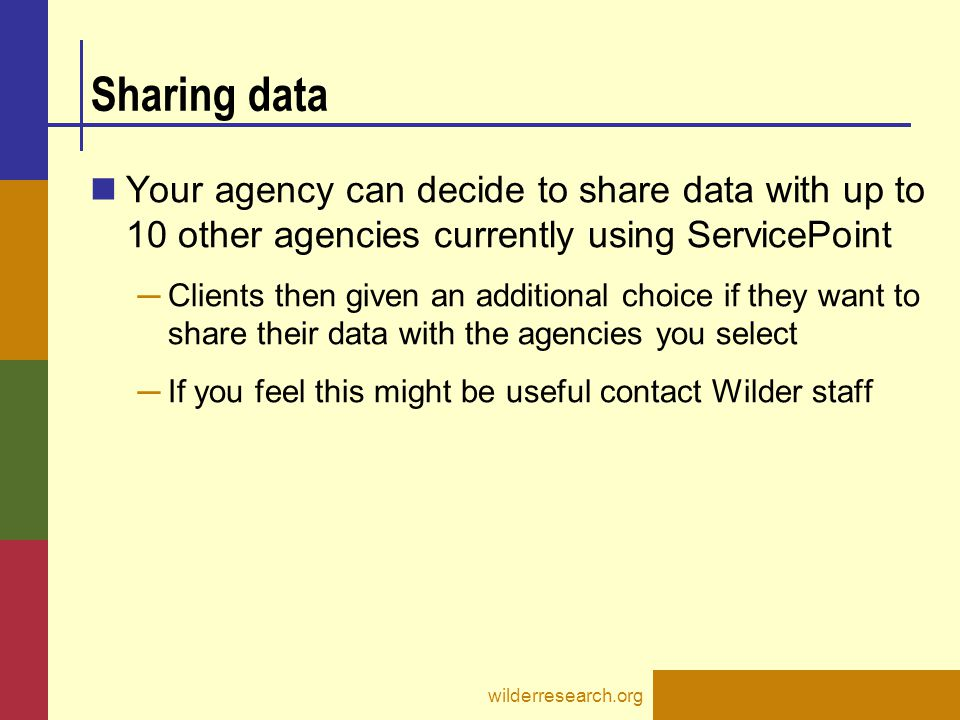 Sharing data Your agency can decide to share data with up to 10 other agencies currently using ServicePoint.