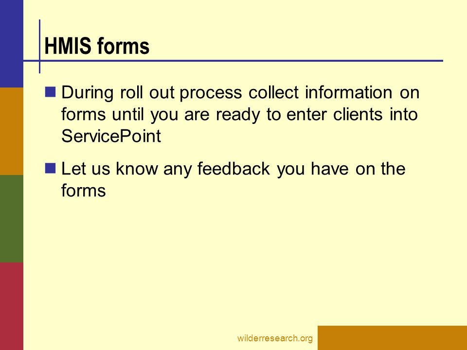 HMIS forms During roll out process collect information on forms until you are ready to enter clients into ServicePoint.
