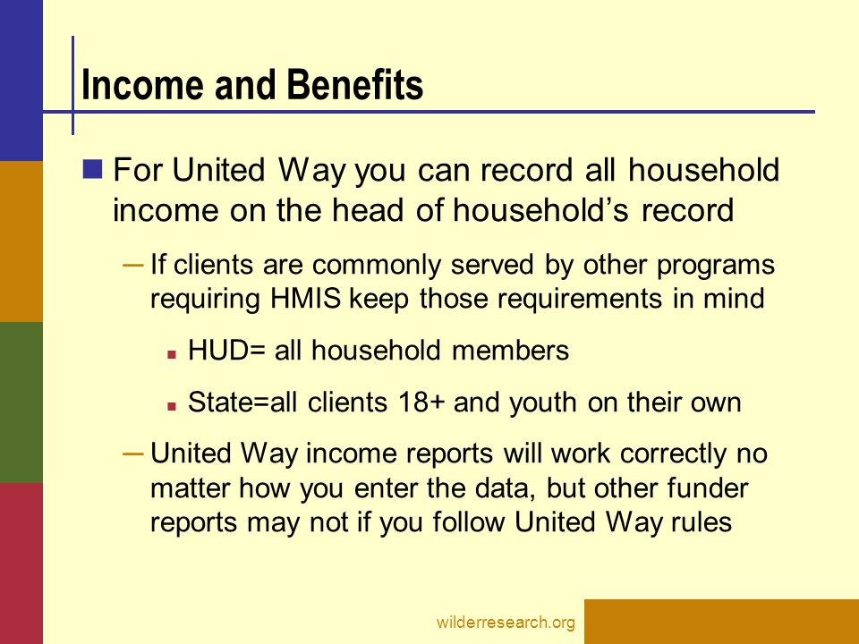 Income and Benefits For United Way you can record all household income on the head of household's record.