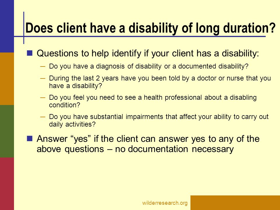 Does client have a disability of long duration