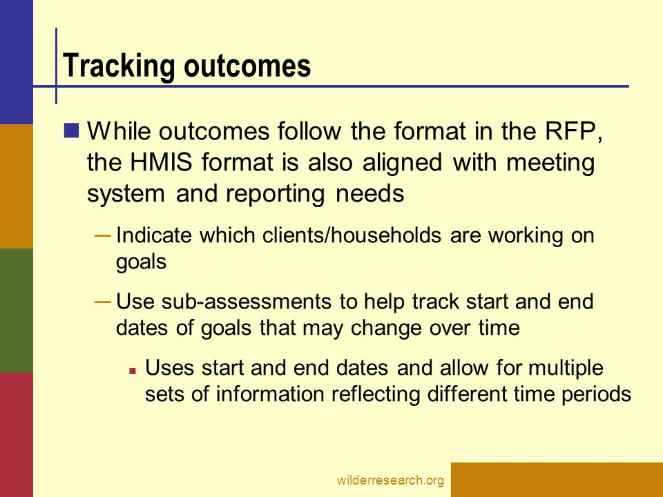 Tracking outcomes While outcomes follow the format in the RFP, the HMIS format is also aligned with meeting system and reporting needs.