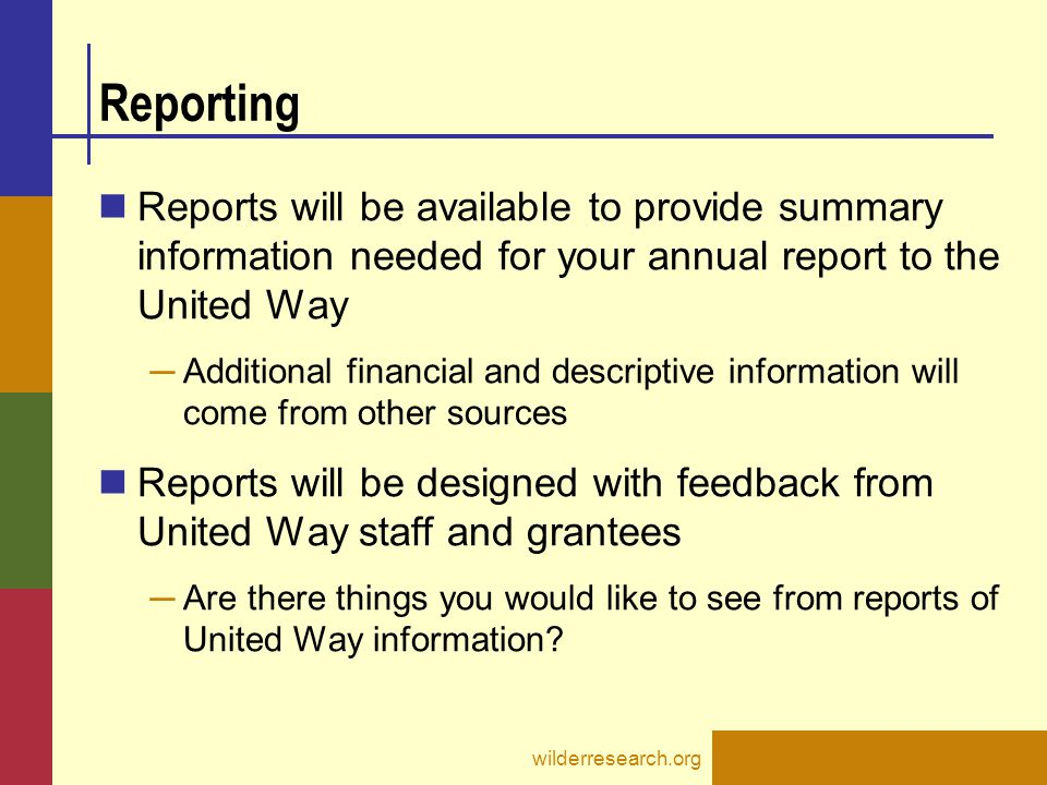 Reporting Reports will be available to provide summary information needed for your annual report to the United Way.